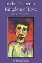 Cover for Brad Sachs' IN THE DESPERATE KINGDOM OF LOVE.  Cover Image: An illustrated portrait of a bearded person with a somber expression.  A heart symbol sits on their chest.