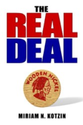THE REAL DEAL, the book's title, presented in large, red and blue letters against a white background.  Miriam N. Kotzin's name is along the bottom.  Beneath the patriotic title is a wooden nickel bearing the side-portrait of a Native American leader.