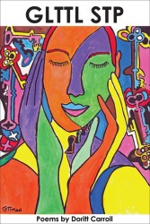 Cover for GLTTL STP, Poems by Doritt Carroll.  A colorful illustration of a person smiling and touching their face.