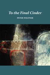 Cover for TO THE FINAL CINDER by Peter Weltner. An abstract mix of line art and painting. A figure amongst a possible word stands beside an arched door.