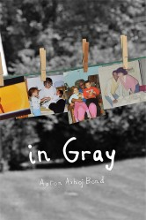 Cover for Aaron Axhoj Bond's poetry collection, IN GRAY. Features old family photographs clipped to a line strung across the cover. The photographs are presented in color, while the background they are hung against is in grayscale.