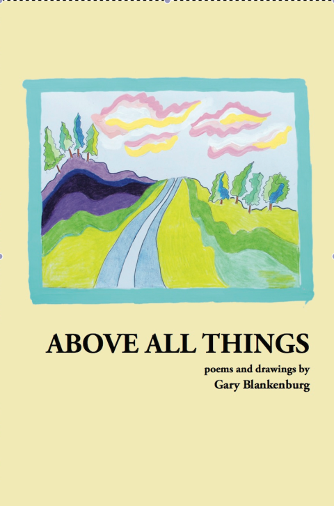 Cover for ABOVE ALL THINGS: POEMS AND DRAWINGS by Gary Blankenburg. IMAGE DESC: an almost Impressionist illustration of a daytime countryside landscape.