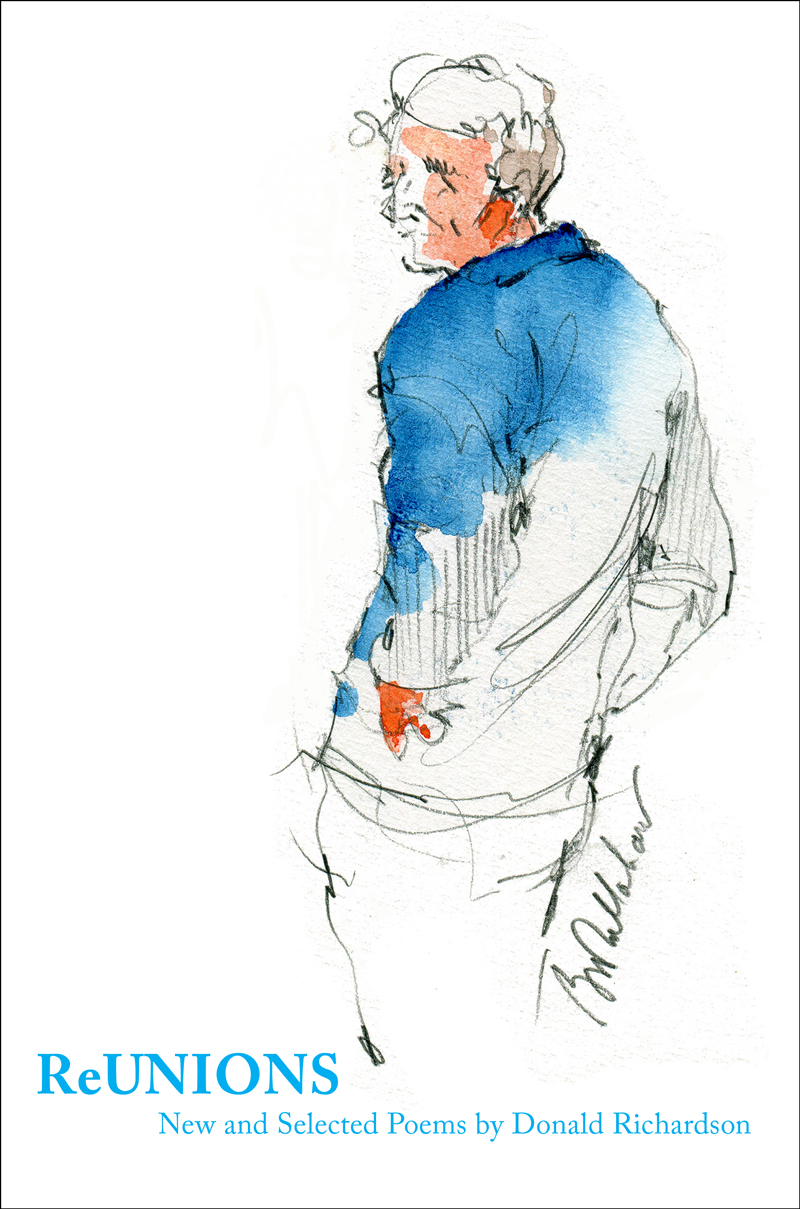 Cover of ReUNIONS by Donald Richardson. Cover is mostly blank, with the sketch of a man with his back slightly turned toward us. His posture is relaxed; his hands are in his pockets, his sleeves rolled up, and he appears to be reflecting on his life. A signature of the artist, Bob Callahan, is prominently figured beside the man. TEXT reads: ReUNIONS: New and Selected Poems by Donald Richardson.