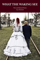 Cover Image: Two people in marriage attire walk down a street crowded with houses. They walk away from us. TEXT: WHAT THE WAKING SEE, New and Selected Poems by J. Tarwood