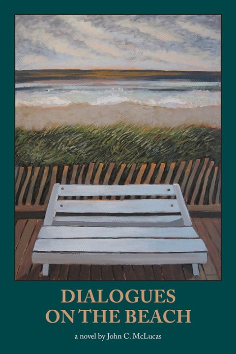 Cover for DIALOGUES ON THE BEACH, a novel by John C. McLucas. A painting by artist Minas Konsolas on the cover: an empty boardwalk bench overlooks an empty Rehoboth beach.