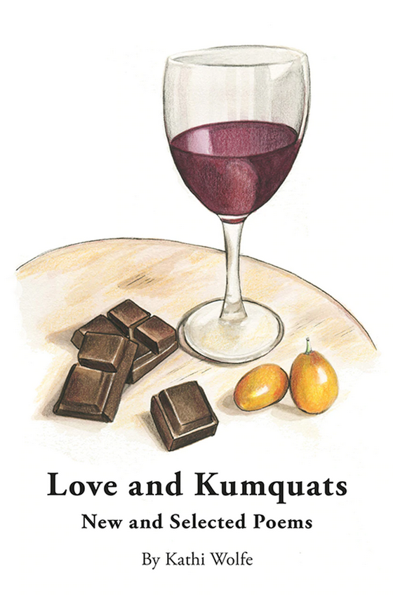 Cover for Kathi Wolfe's Love and Kumquats: New and Selected Poems