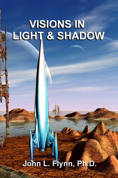 Visions in Light and Shadow by John L. Flynn, Ph.D.