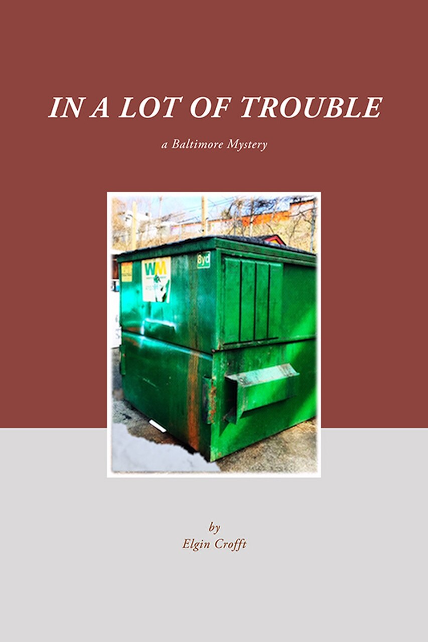 In a Lot of Trouble: A Baltimore Mystery by Elgin Crofft
