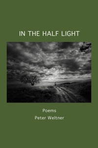 In the Half Light, Poems by Peter Weltner