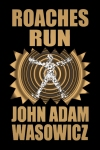 Cover for Roaches Run by John Adam Wasowicz