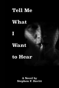 Tell Me What I Want to Hear, a novel by Stephen F. Davitt